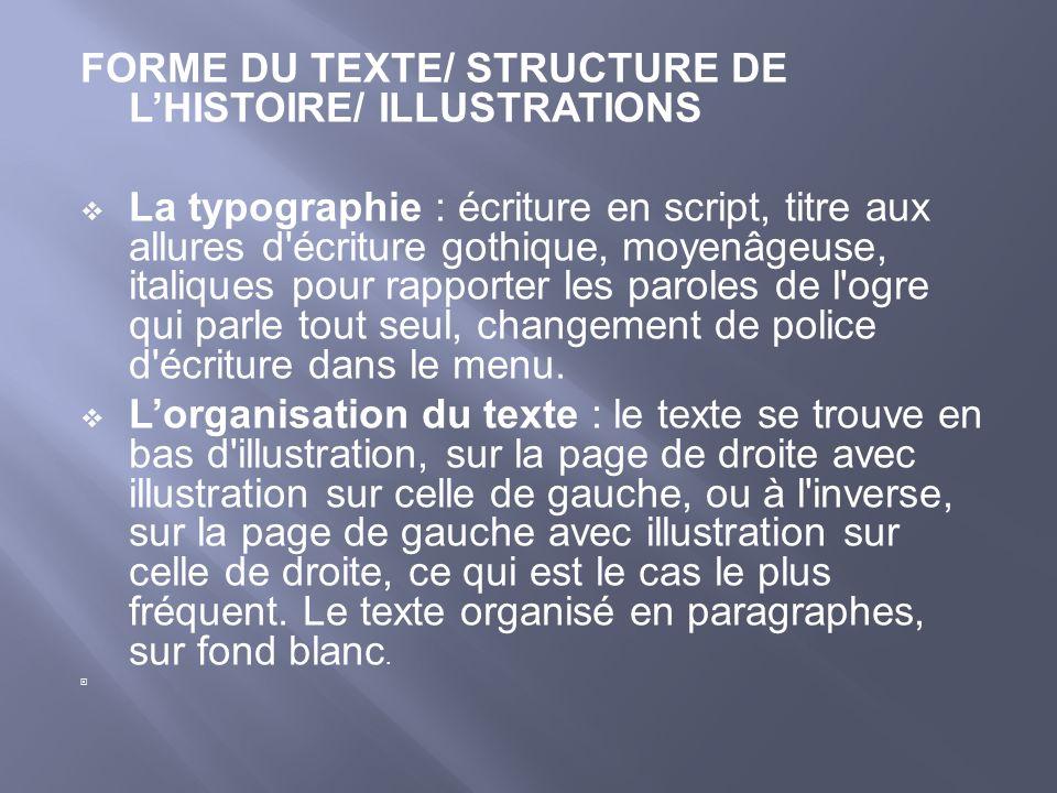 FORME DU TEXTE/ STRUCTURE DE LHISTOIRE/ ILLUSTRATIONS La typographie : écriture en script, titre aux allures d'écriture gothique, moyenâgeuse, italiqu