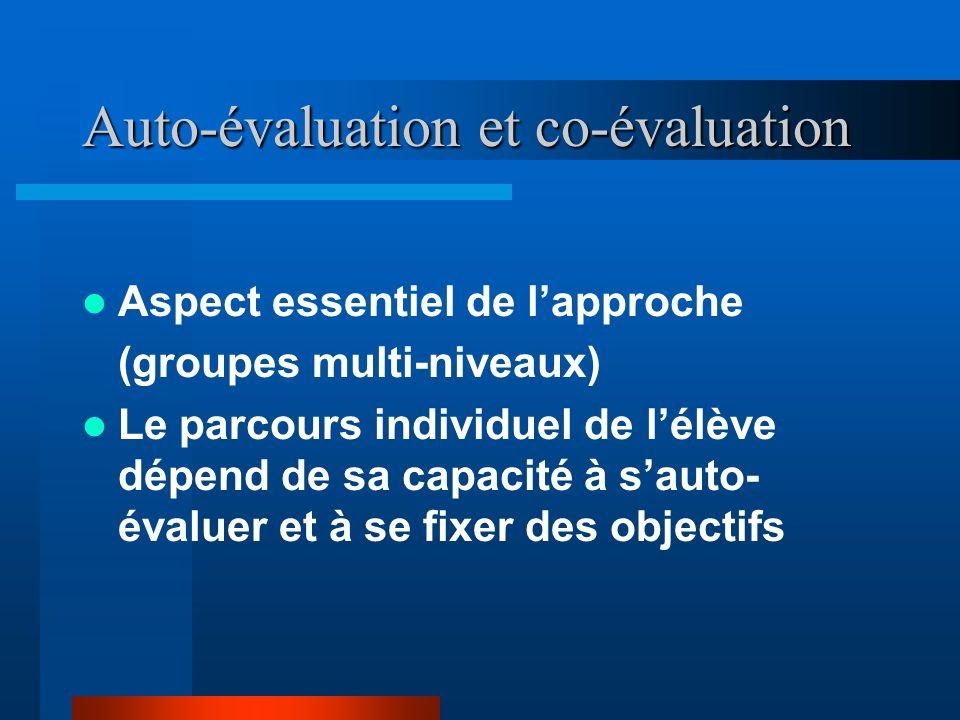 Aspect essentiel de lapproche (groupes multi-niveaux) Le parcours individuel de lélève dépend de sa capacité à sauto- évaluer et à se fixer des objectifs Auto-évaluation et co-évaluation