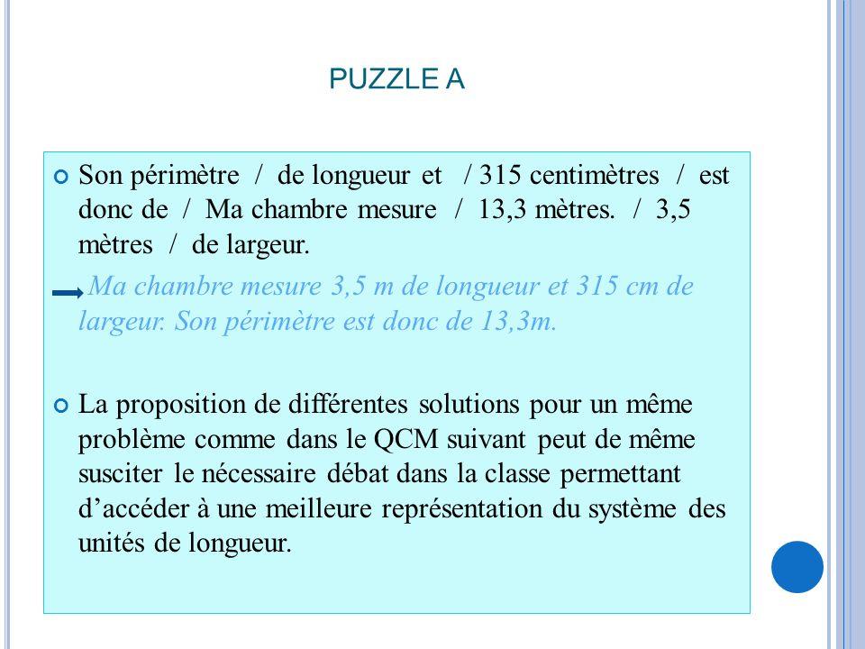 PUZZLE A Son périmètre / de longueur et / 315 centimètres / est donc de / Ma chambre mesure / 13,3 mètres. / 3,5 mètres / de largeur. Ma chambre mesur