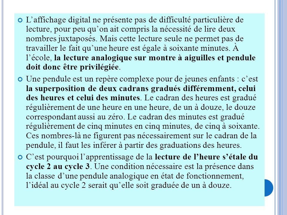 Laffichage digital ne présente pas de difficulté particulière de lecture, pour peu quon ait compris la nécessité de lire deux nombres juxtaposés. Mais