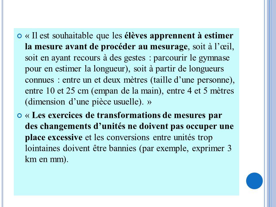 En revanche, les élèves doivent avoir une bonne connaissance des relations entre les unités les plus utilisées : - pour les longueurs : 1 m = 100 cm, 1 cm = 10 mm, 1 dm = 10 cm, 1 km = 1 000 m.