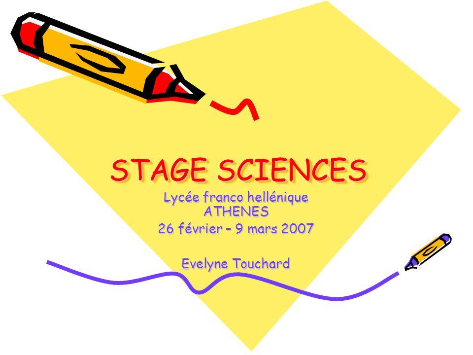 STAGE SCIENCES Lycée franco hellénique ATHENES 26 février – 9 mars 2007 Evelyne Touchard