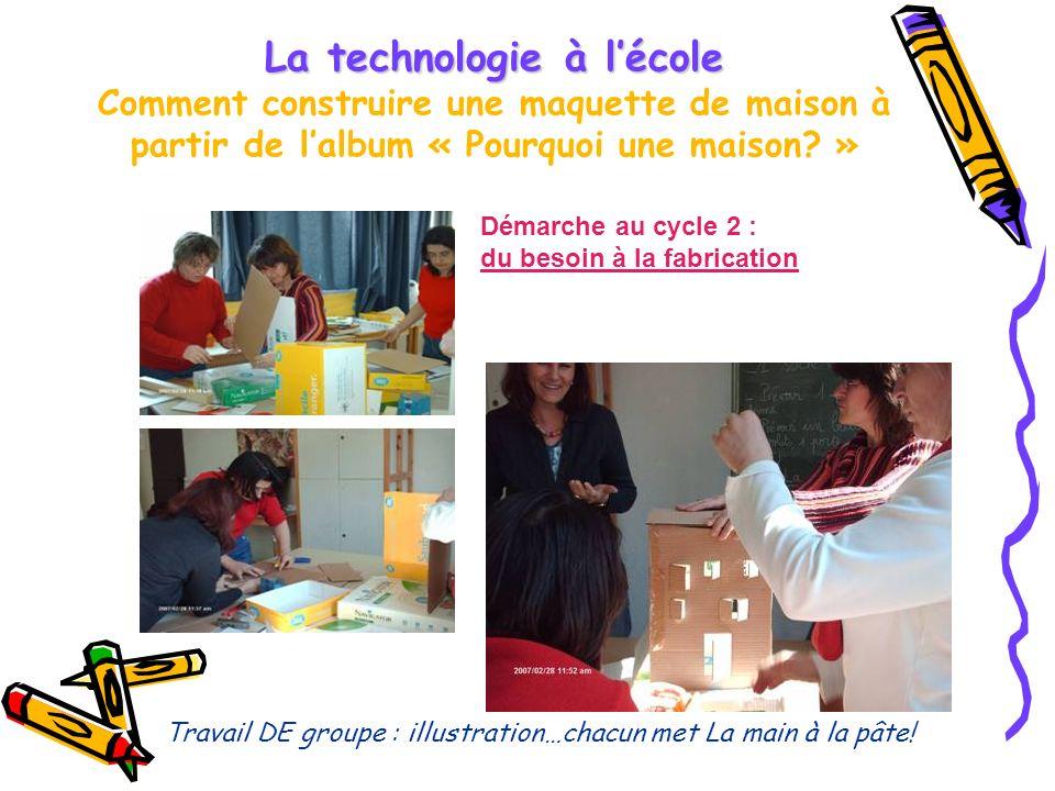 La technologie à lécole La technologie à lécole Comment construire une maquette de maison à partir de lalbum « Pourquoi une maison.