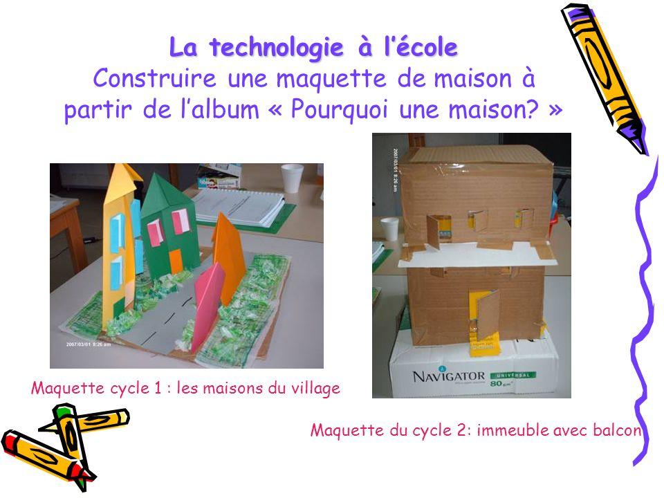 La technologie à lécole La technologie à lécole Construire une maquette de maison à partir de lalbum « Pourquoi une maison.