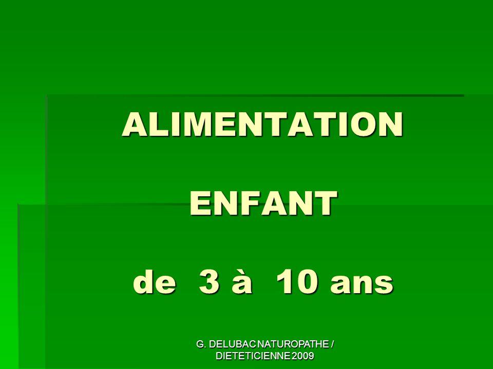 G. DELUBAC NATUROPATHE / DIETETICIENNE 2009 ALIMENTATION ENFANT de 3 à 10 ans