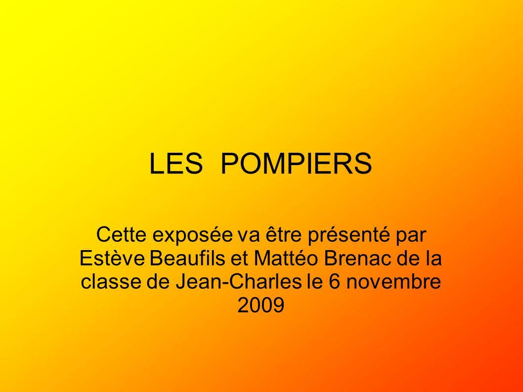 LES POMPIERS Cette exposée va être présenté par Estève Beaufils et Mattéo Brenac de la classe de Jean-Charles le 6 novembre 2009