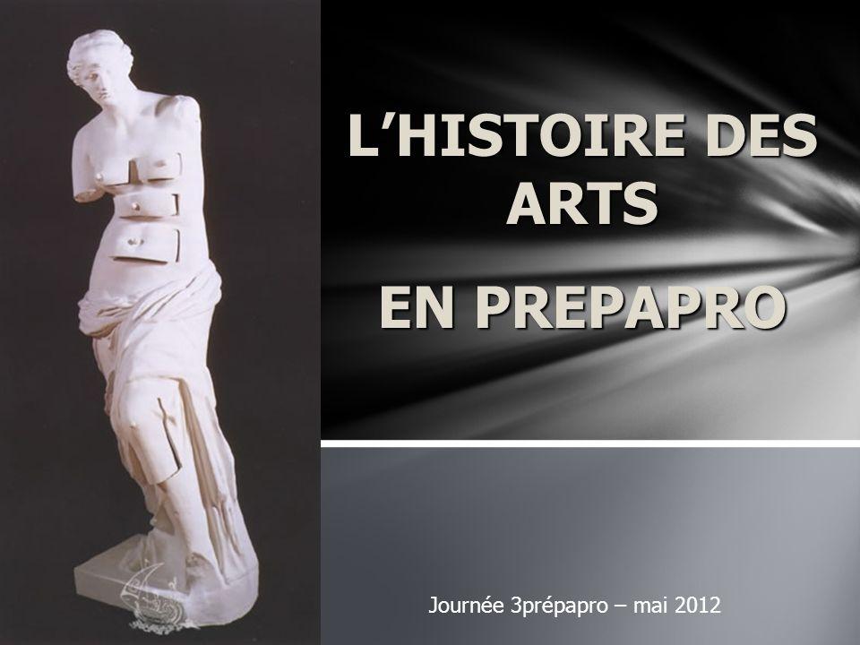 LHISTOIRE DES ARTS EN PREPAPRO Journée 3prépapro – mai 2012