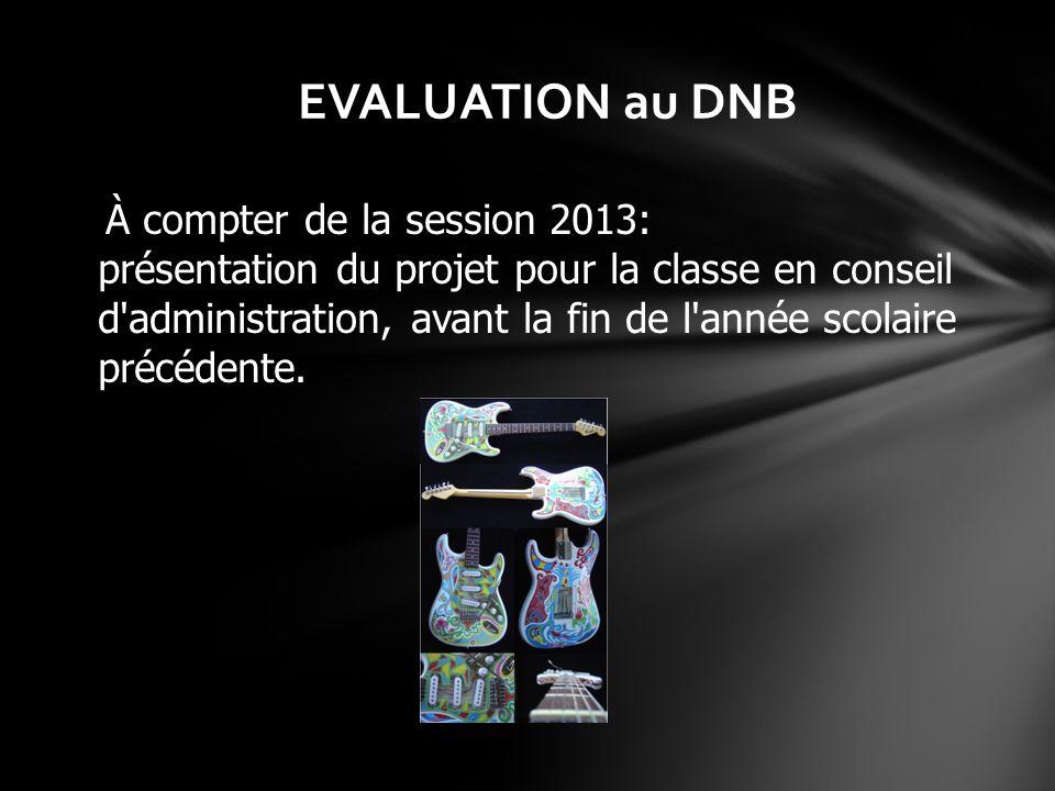 EVALUATION au DNB À compter de la session 2013: présentation du projet pour la classe en conseil d'administration, avant la fin de l'année scolaire pr