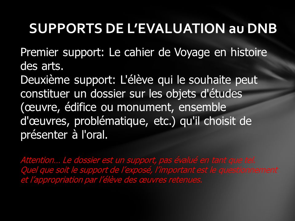 Premier support: Le cahier de Voyage en histoire des arts. Deuxième support: L'élève qui le souhaite peut constituer un dossier sur les objets d'étude