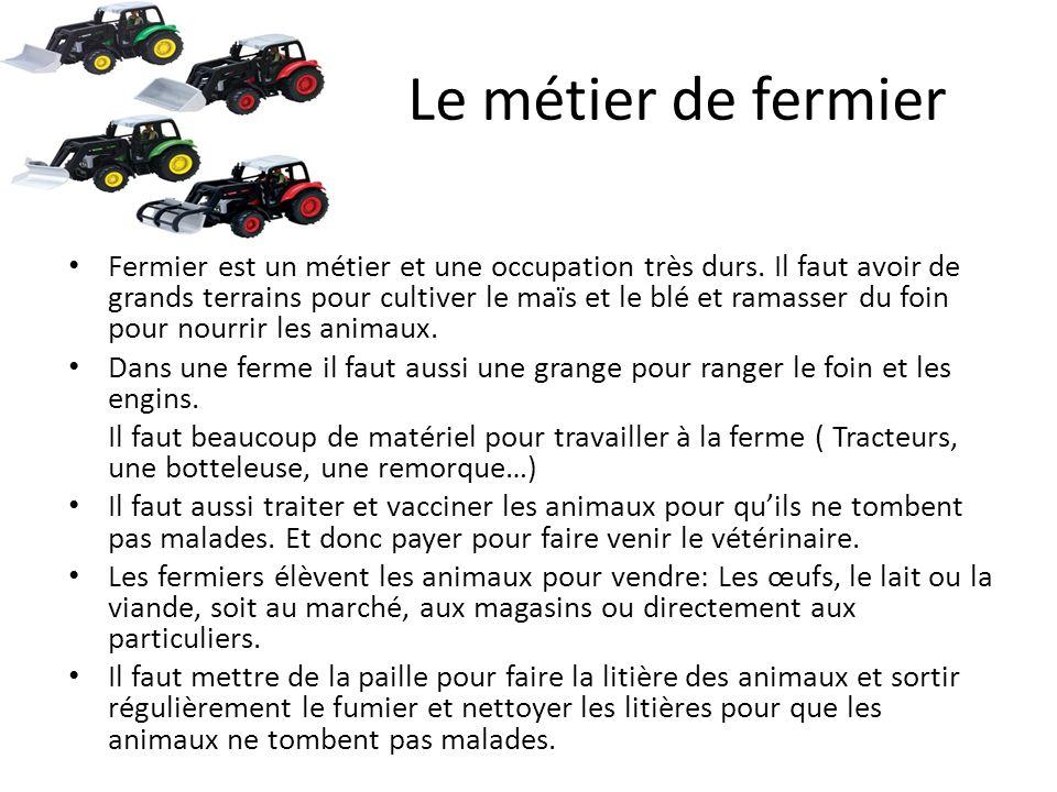 Le métier de fermier Fermier est un métier et une occupation très durs.