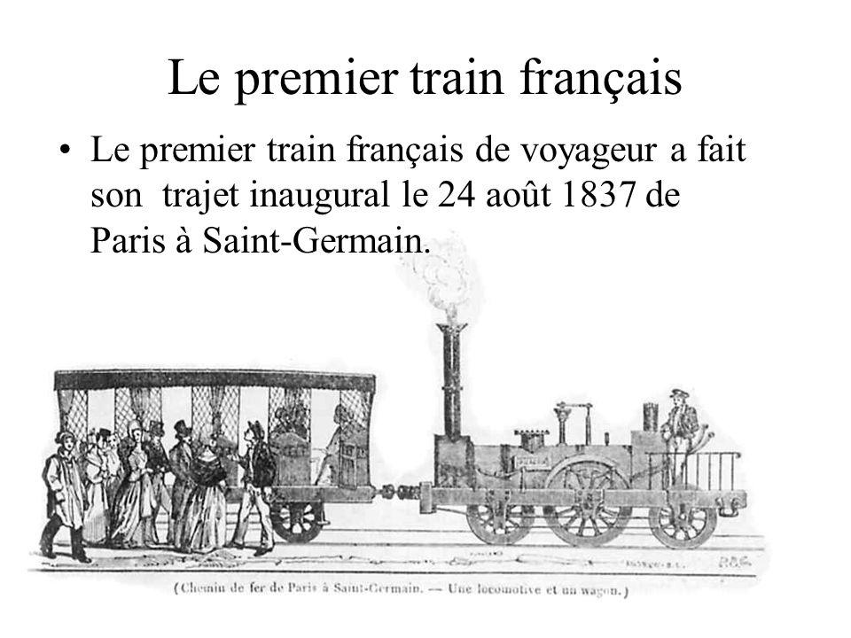 Le premier train français Le premier train français de voyageur a fait son trajet inaugural le 24 août 1837 de Paris à Saint-Germain.