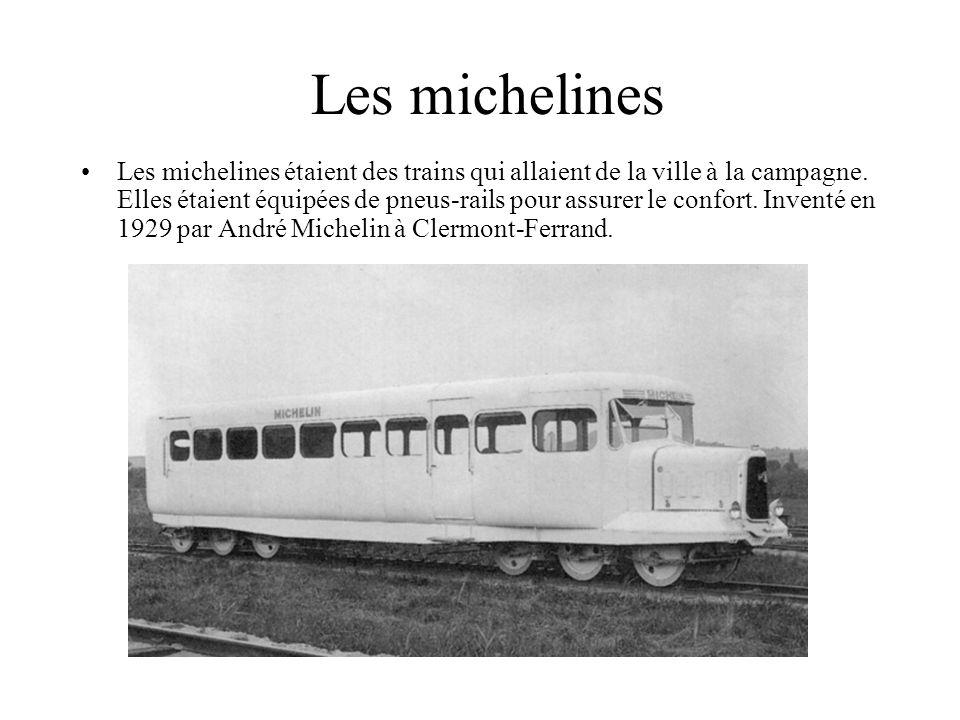 Les michelines Les michelines étaient des trains qui allaient de la ville à la campagne. Elles étaient équipées de pneus-rails pour assurer le confort