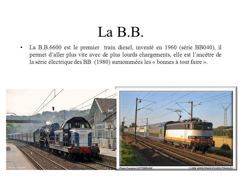 La B.B. La B.B.6600 est le premier train diesel, inventé en 1960 (série BB040), il permet daller plus vite avec de plus lourds chargements, elle est l