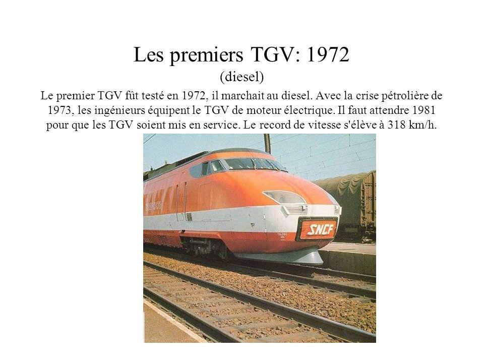 Les premiers TGV: 1972 (diesel) Le premier TGV fût testé en 1972, il marchait au diesel. Avec la crise pétrolière de 1973, les ingénieurs équipent le
