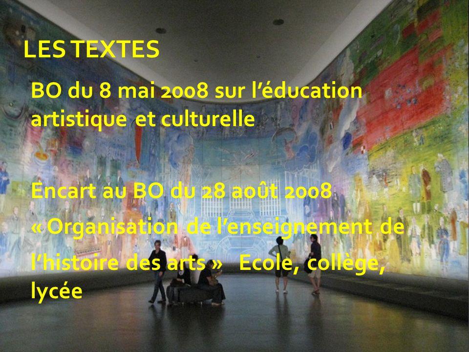BO du 8 mai 2008 sur léducation artistique et culturelle Encart au BO du 28 août 2008 « Organisation de lenseignement de lhistoire des arts » Ecole, c