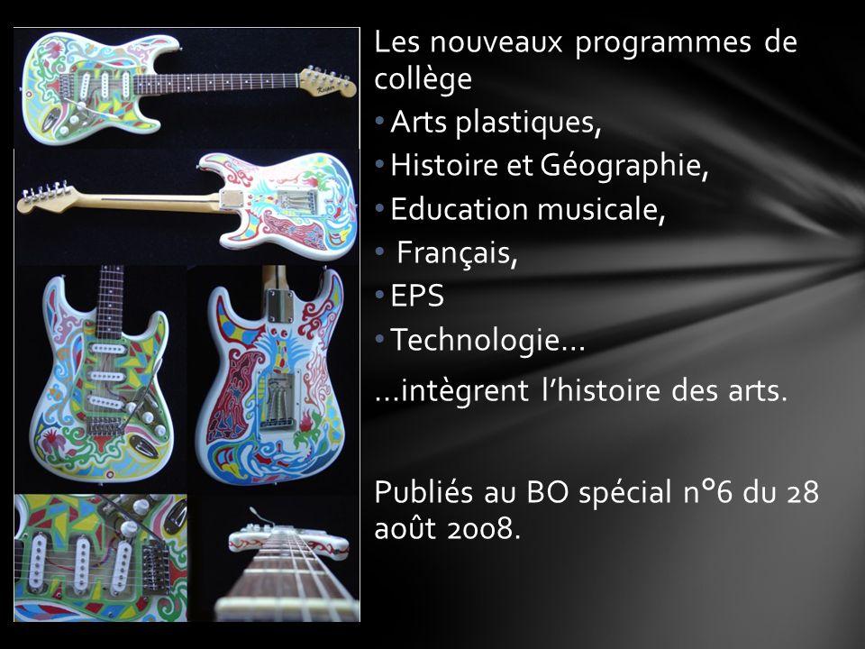 Les nouveaux programmes de collège Arts plastiques, Histoire et Géographie, Education musicale, Français, EPS Technologie…...intègrent lhistoire des a