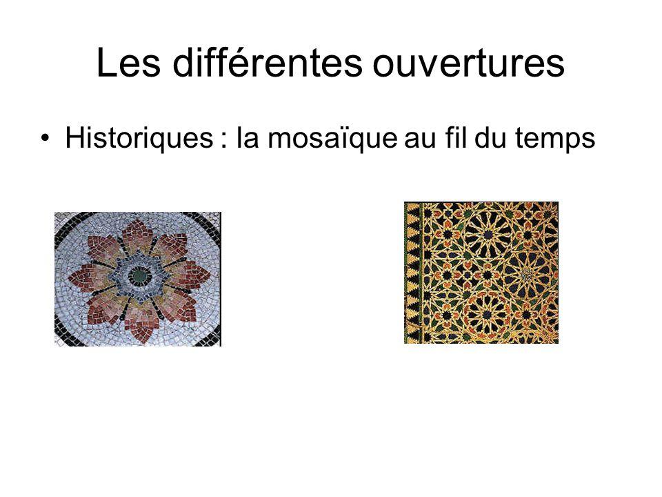 Les différentes ouvertures Historiques : la mosaïque au fil du temps