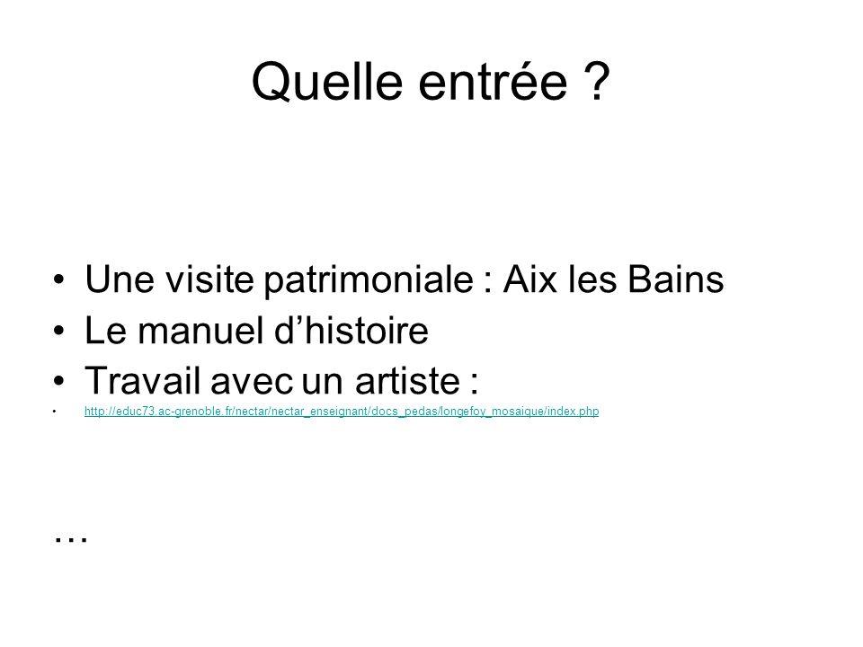 Quelle entrée ? Une visite patrimoniale : Aix les Bains Le manuel dhistoire Travail avec un artiste : http://educ73.ac-grenoble.fr/nectar/nectar_ensei
