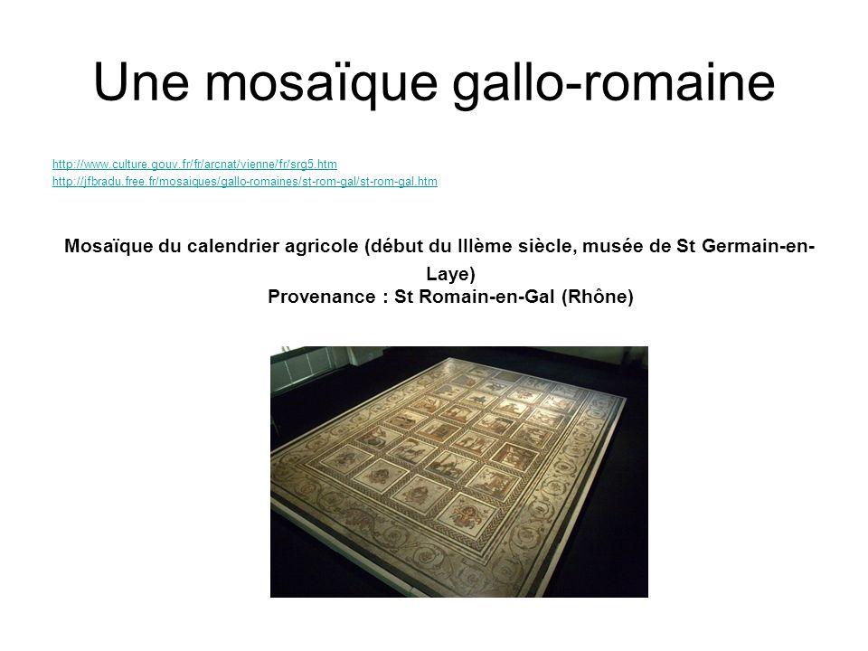 Une mosaïque gallo-romaine http://www.culture.gouv.fr/fr/arcnat/vienne/fr/srg5.htm http://jfbradu.free.fr/mosaiques/gallo-romaines/st-rom-gal/st-rom-g