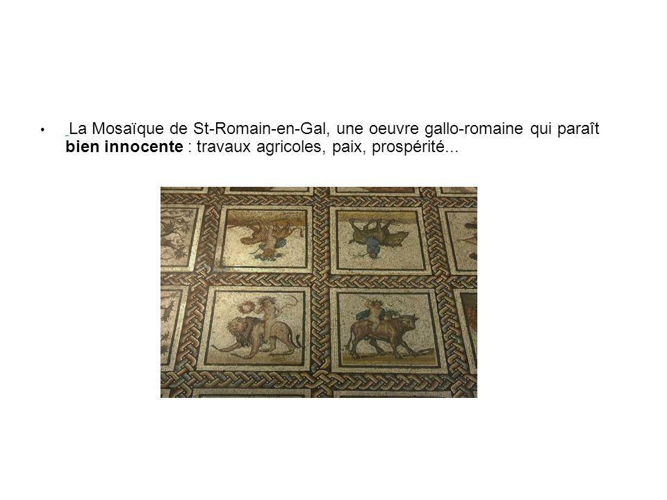 La Mosaïque de St-Romain-en-Gal, une oeuvre gallo-romaine qui paraît bien innocente : travaux agricoles, paix, prospérité...