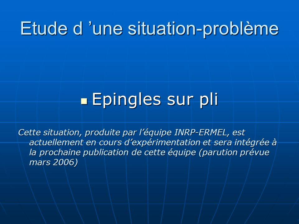 Etude d une situation-problème Epingles sur pli Epingles sur pli Cette situation, produite par léquipe INRP-ERMEL, est actuellement en cours dexpérime