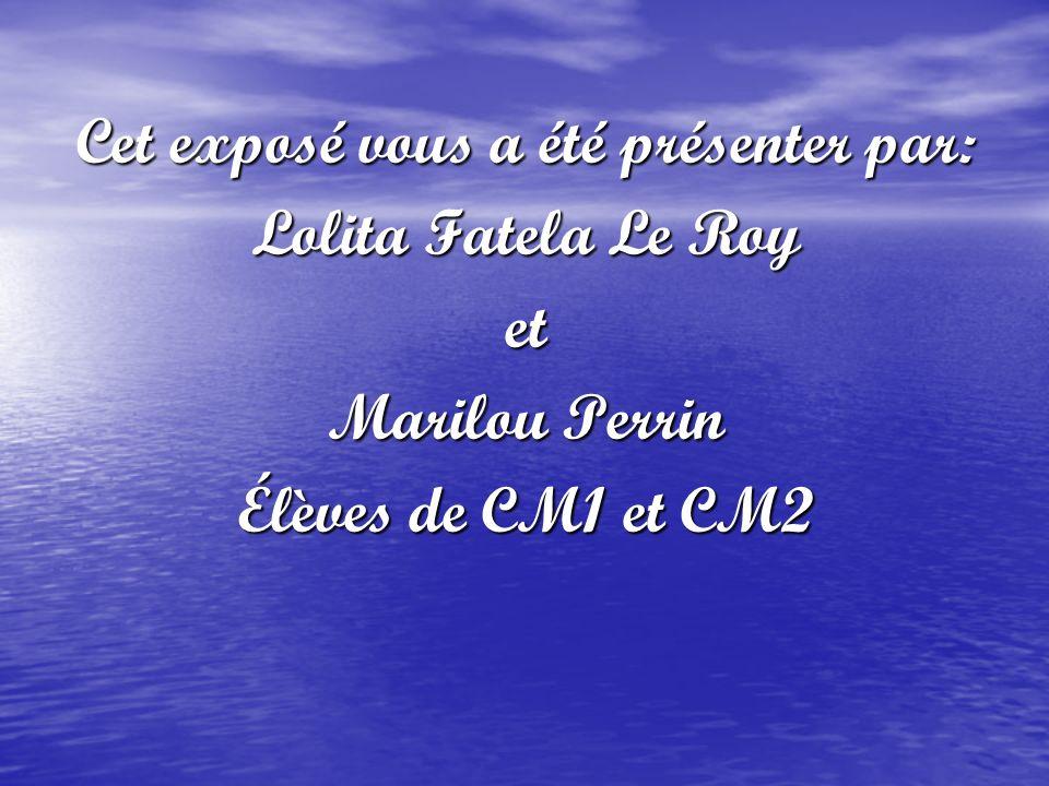 Cet exposé vous a été présenter par: Lolita Fatela Le Roy et Marilou Perrin Élèves de CM1 et CM2