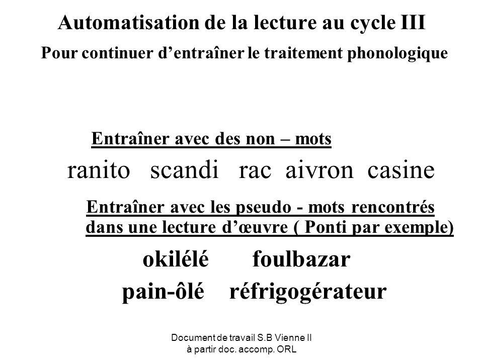 Document de travail S.B Vienne II à partir doc. accomp. ORL Automatisation de la lecture au cycle III Pour continuer dentraîner le traitement phonolog
