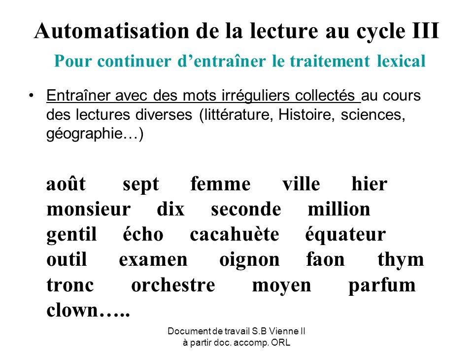Document de travail S.B Vienne II à partir doc. accomp. ORL Automatisation de la lecture au cycle III Pour continuer dentraîner le traitement lexical
