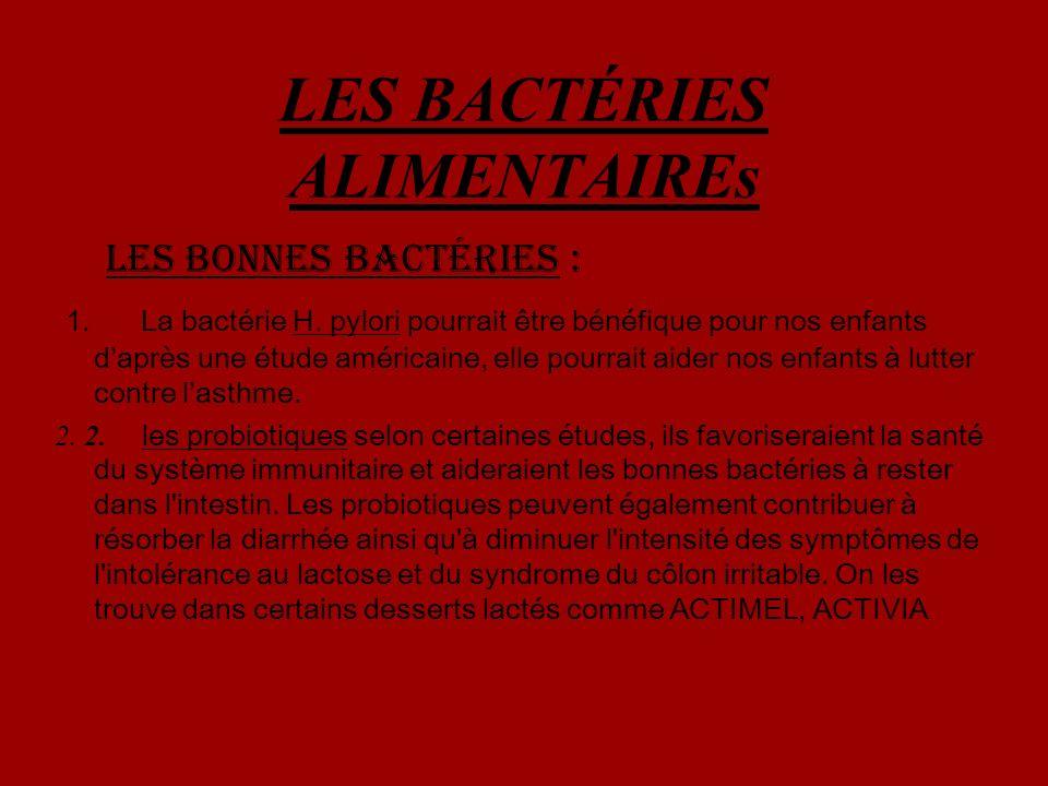 LES BACTÉRIES ALIMENTAIREs Les bonnes bactÉries : 1. La bactérie H. pylori pourrait être bénéfique pour nos enfants daprès une étude américaine, elle