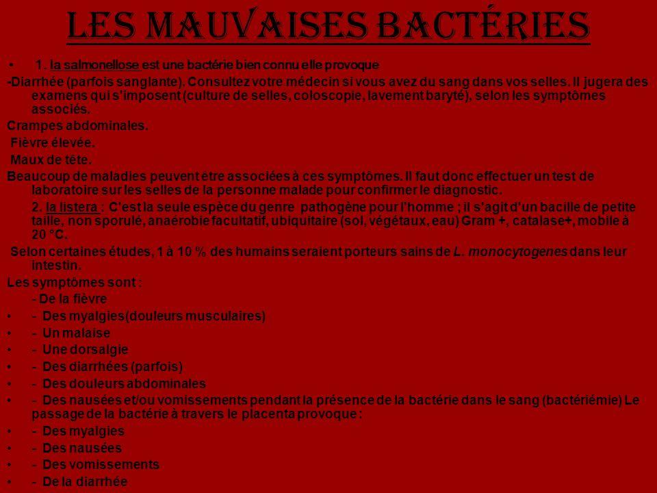 Les mauvaises bactÉries 1. la salmonellose est une bactérie bien connu elle provoque -Diarrhée (parfois sanglante). Consultez votre médecin si vous av