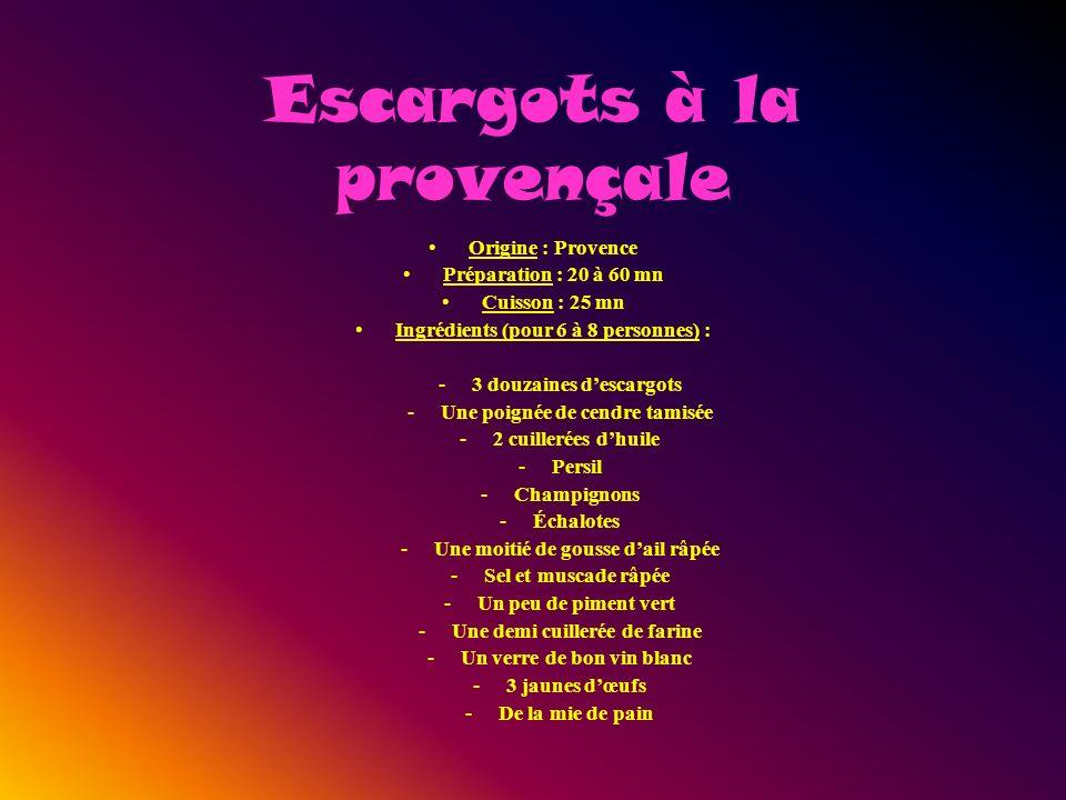 Escargots à la provençale Origine : Provence Préparation : 20 à 60 mn Cuisson : 25 mn Ingrédients (pour 6 à 8 personnes) : -3 douzaines descargots -Un