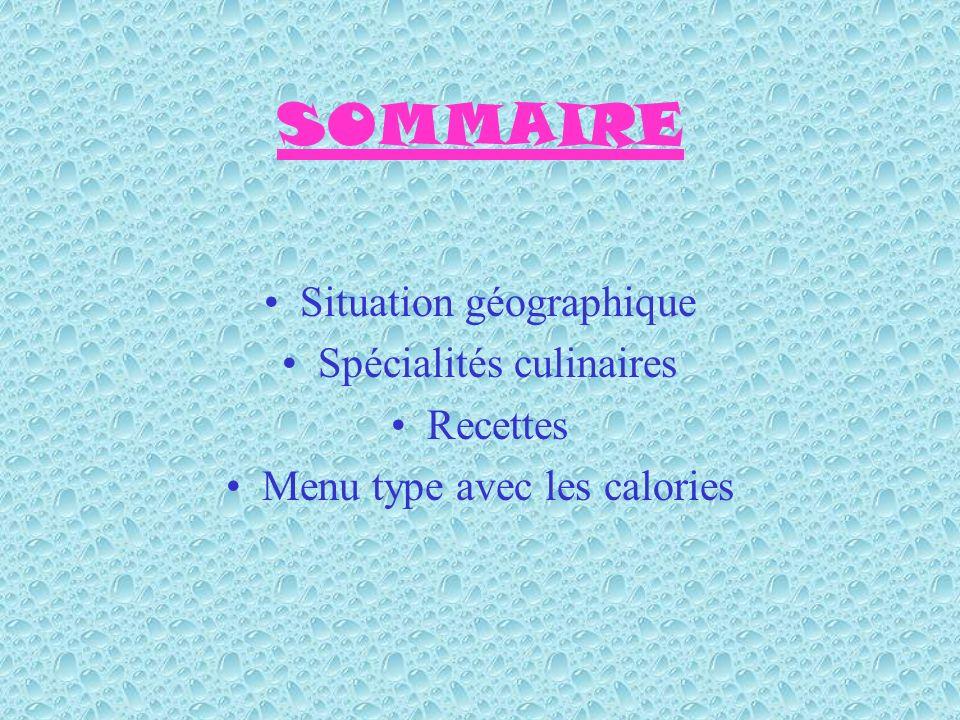 SOMMAIRE Situation géographique Spécialités culinaires Recettes Menu type avec les calories