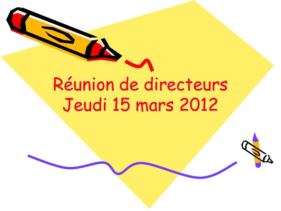 Réunion de directeurs Jeudi 15 mars 2012