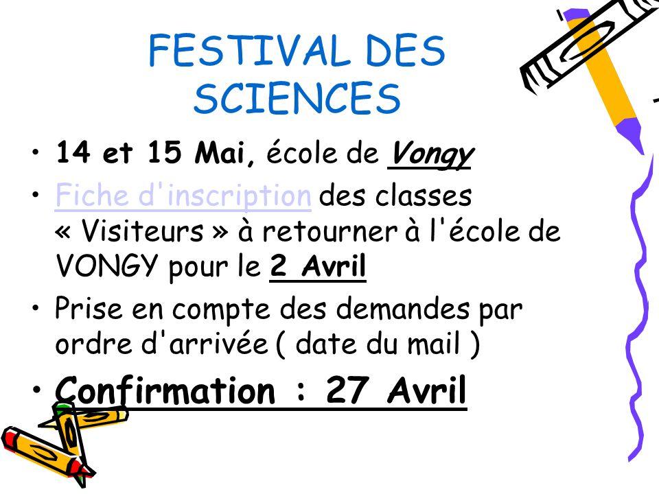 FESTIVAL DES SCIENCES 14 et 15 Mai, école de Vongy Fiche d inscription des classes « Visiteurs » à retourner à l école de VONGY pour le 2 AvrilFiche d inscription Prise en compte des demandes par ordre d arrivée ( date du mail ) Confirmation : 27 Avril