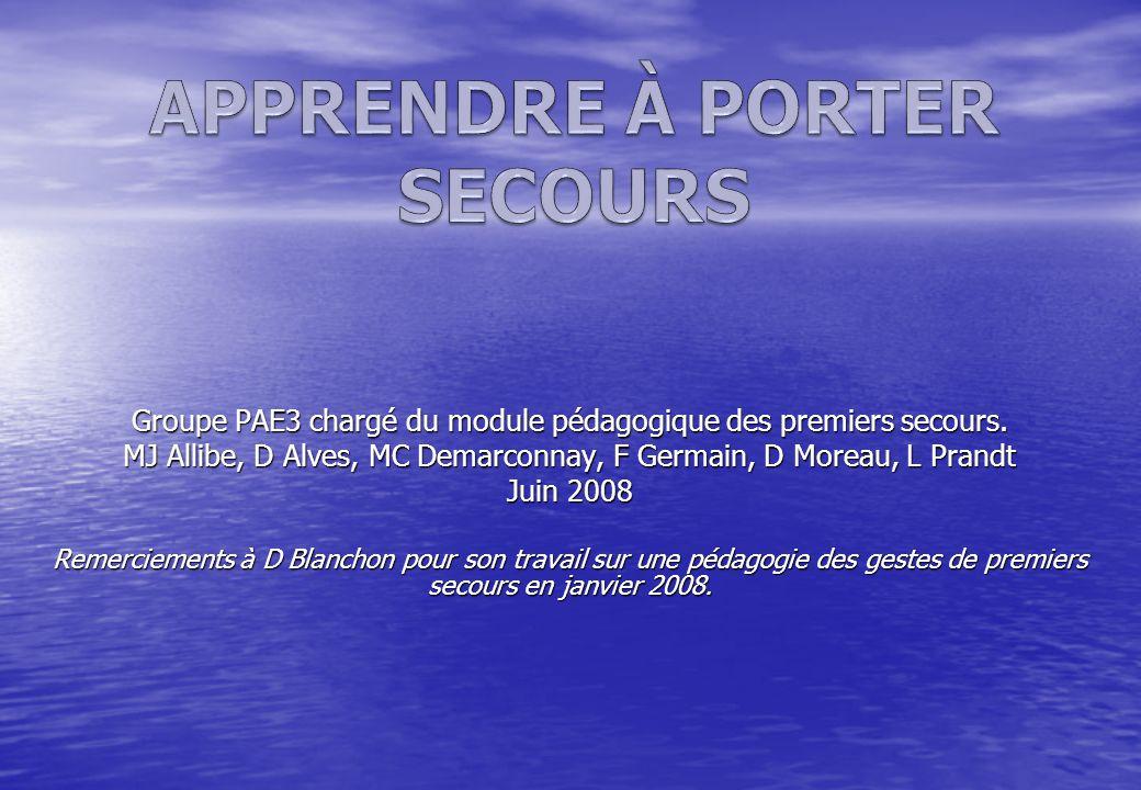 Groupe PAE3 chargé du module pédagogique des premiers secours. MJ Allibe, D Alves, MC Demarconnay, F Germain, D Moreau, L Prandt Juin 2008 Remerciemen
