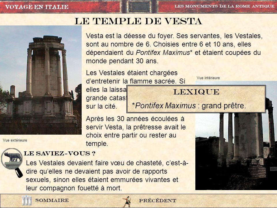 Le Temple de vesta tempvesta9 PrÉcÉdent Les Monuments de la rome Antique SOMMAIRE Vue extérieure VOYAGE EN ITALIE Vue intérieure Les Vestales étaient
