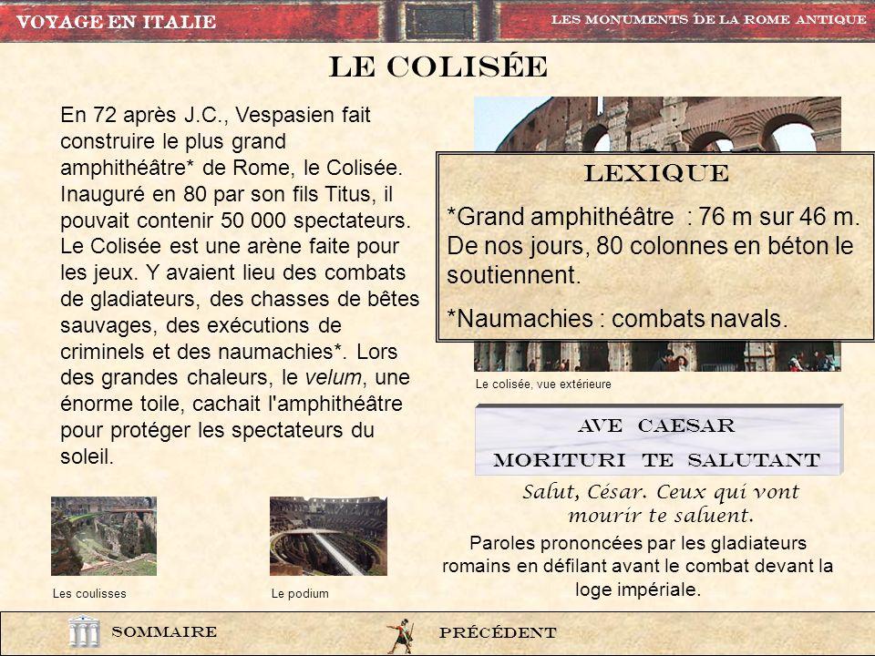 En 72 après J.C., Vespasien fait construire le plus grand amphithéâtre* de Rome, le Colisée.