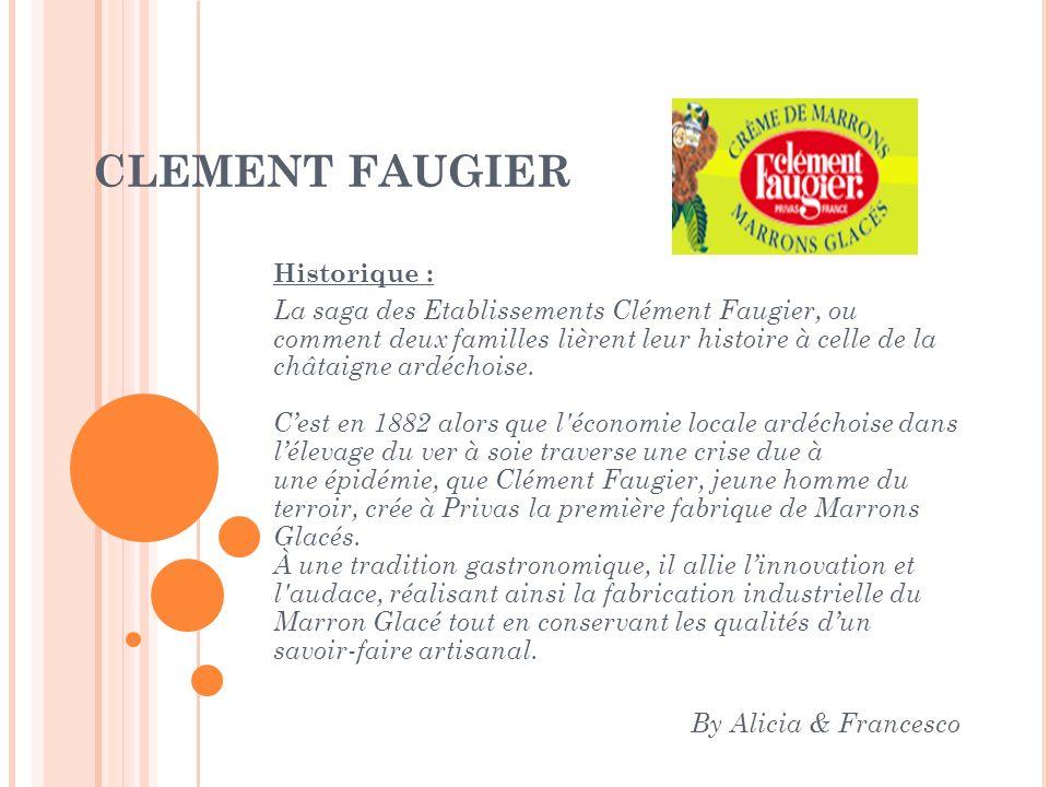 CLEMENT FAUGIER Historique : La saga des Etablissements Clément Faugier, ou comment deux familles lièrent leur histoire à celle de la châtaigne ardéch