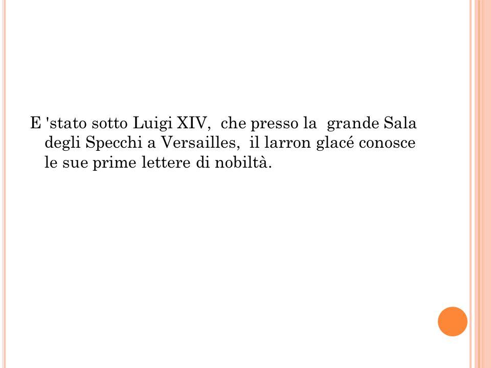 E 'stato sotto Luigi XIV, che presso la grande Sala degli Specchi a Versailles, il larron glacé conosce le sue prime lettere di nobiltà.