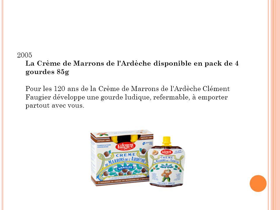 2005 La Crème de Marrons de l'Ardèche disponible en pack de 4 gourdes 85g Pour les 120 ans de la Crème de Marrons de l'Ardèche Clément Faugier dévelop