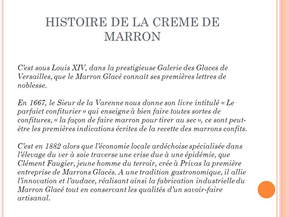 HISTOIRE DE LA CREME DE MARRON Cest sous Louis XIV, dans la prestigieuse Galerie des Glaces de Versailles, que le Marron Glacé connaît ses premières l