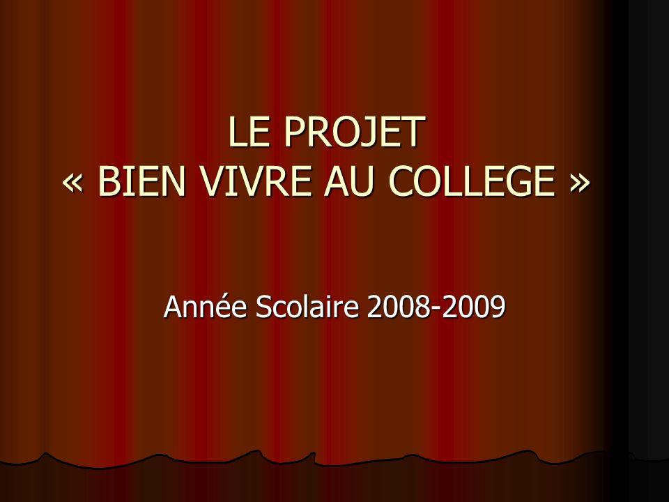 LE PROJET « BIEN VIVRE AU COLLEGE » Année Scolaire 2008-2009
