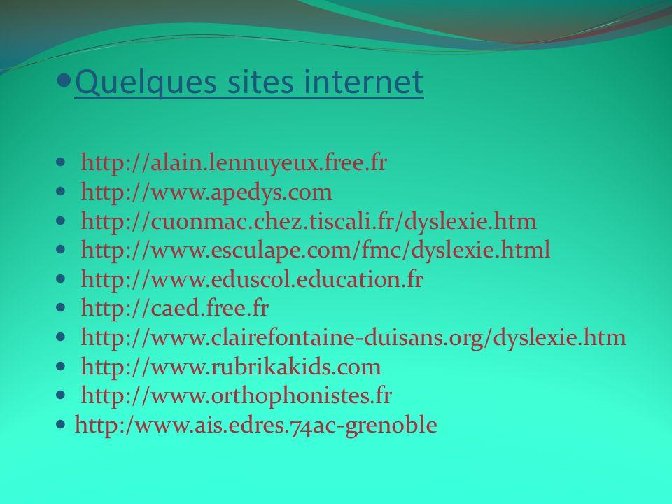 Quelques sites internet http://alain.lennuyeux.free.fr http://www.apedys.com http://cuonmac.chez.tiscali.fr/dyslexie.htm http://www.esculape.com/fmc/d