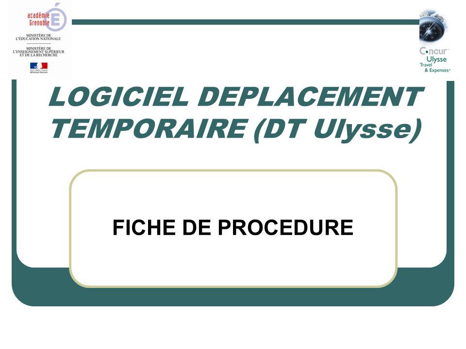 LOGICIEL DEPLACEMENT TEMPORAIRE (DT Ulysse) FICHE DE PROCEDURE