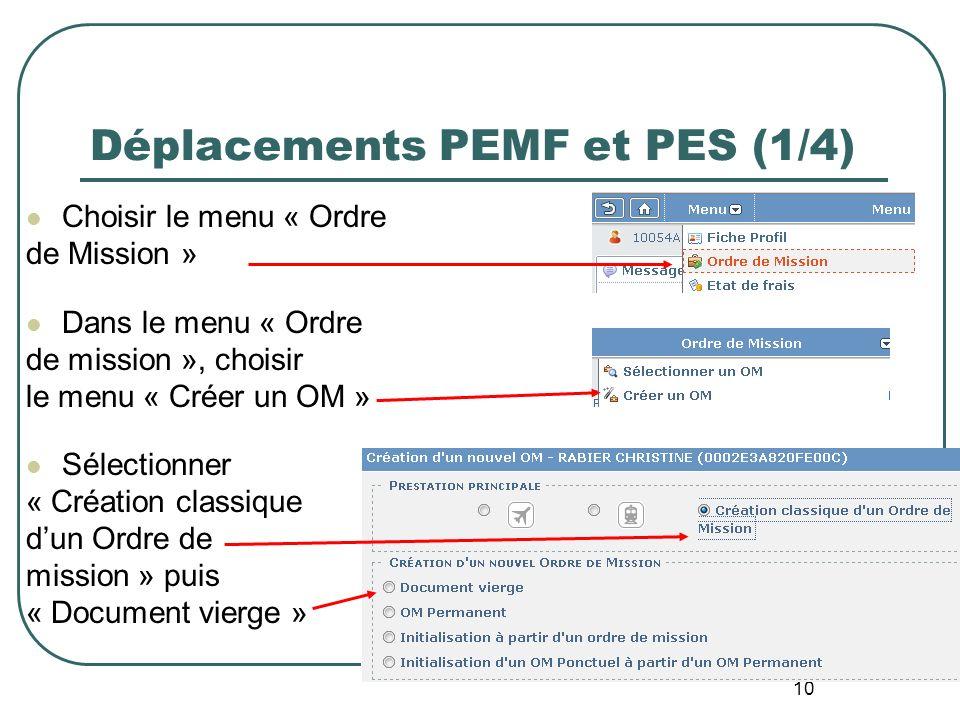 10 Déplacements PEMF et PES (1/4) Choisir le menu « Ordre de Mission » Dans le menu « Ordre de mission », choisir le menu « Créer un OM » Sélectionner