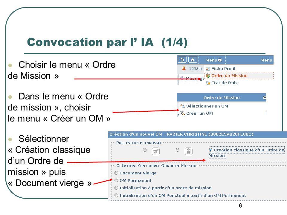 6 Convocation par l IA (1/4) Choisir le menu « Ordre de Mission » Dans le menu « Ordre de mission », choisir le menu « Créer un OM » Sélectionner « Cr