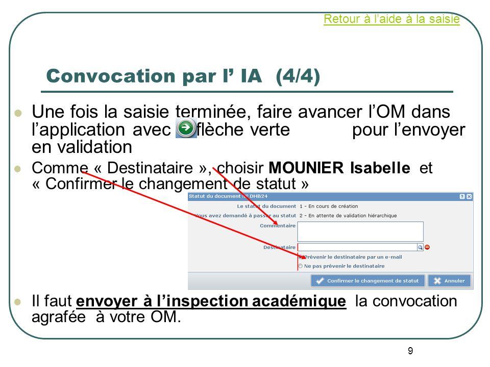 9 Convocation par l IA (4/4) Une fois la saisie terminée, faire avancer lOM dans lapplication avec la flèche verte pour lenvoyer en validation Comme «