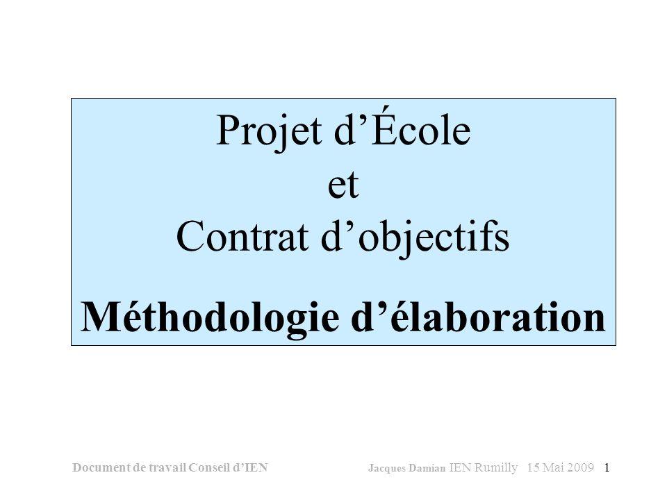 1 Projet dÉcole et Contrat dobjectifs Méthodologie délaboration Document de travail Conseil dIEN Jacques Damian IEN Rumilly 15 Mai 2009