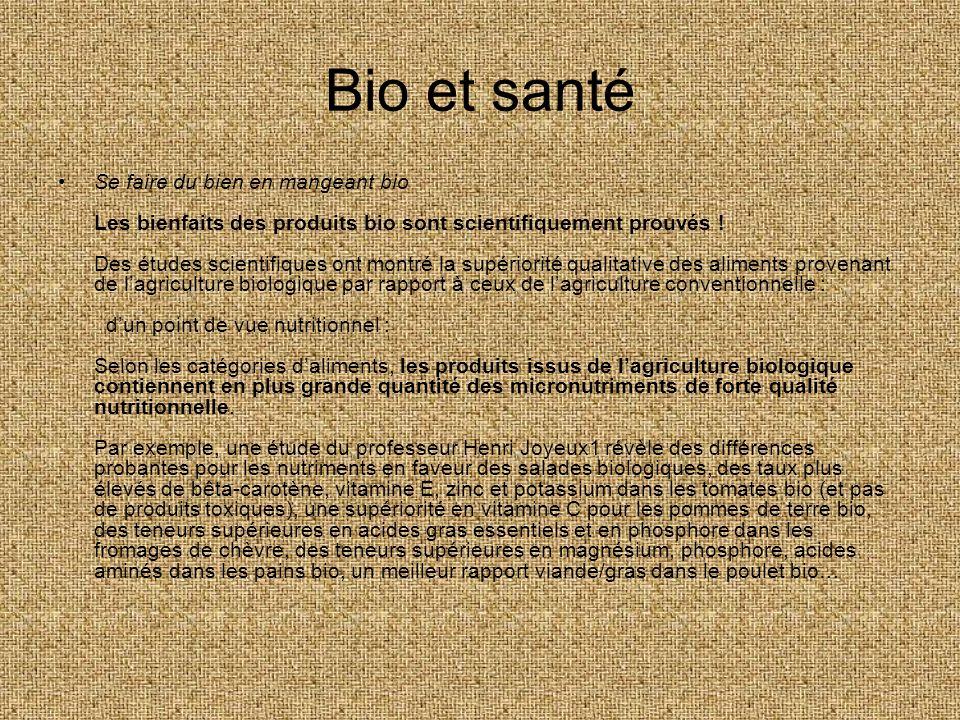 Bio et santé Se faire du bien en mangeant bio Les bienfaits des produits bio sont scientifiquement prouvés ! Des études scientifiques ont montré la su