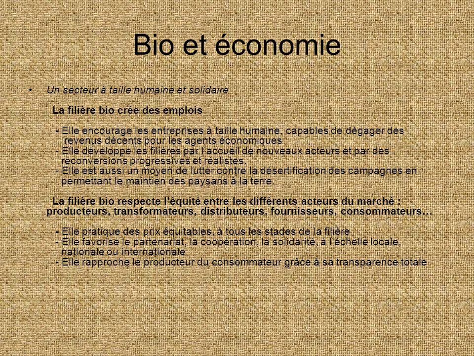 Bio et économie Un secteur à taille humaine et solidaire La filière bio crée des emplois - Elle encourage les entreprises à taille humaine, capables d